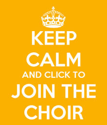 Keep calm and join the Choir